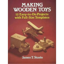 Making Wooden Toys by J. T. Stasio, 9780486251127