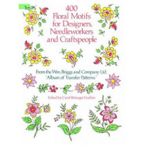 400 Floral Motifs for Designers, Needleworkers and Craftspeople by Wm. Briggs and Company Ltd, 9780486251622