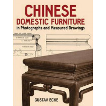 Chinese Domestic Furniture in Photographs and Measured Drawings by Gustav Ecke, 9780486251714