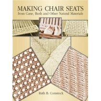 Making Chair Seats from Cane, Rush and Other Natural Materials by Ruth B. Comstock, 9780486256931
