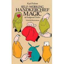 Self-working Handkerchief Magic: 61 Foolproof Tricks by Karl Fulves, 9780486256948