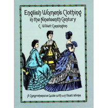 English Women's Clothing in the Nineteenth Century by C. Willett Cunnington, 9780486263236