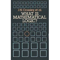 What is Mathematical Logic? by John N. Crossley, 9780486264042