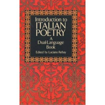 Introduction to Italian Poetry: A Dual-Language Book by Luciano Rebay, 9780486267159
