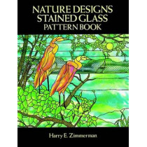 Nature Designs Stained Glass Pattern Book by Harry E. Zimmerman, 9780486267326