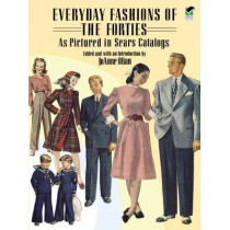 Everyday Fashions of the Forties As Pictured in Sears Catalogs by JoAnne Olian, 9780486269184