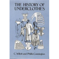 The History of Underclothes by C. Willett Cunnington, 9780486271248