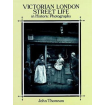 Victorian London Street Life in Historic Photographs by John Thomson, 9780486281216