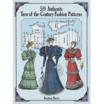 59 Authentic Turn-of-the-Century Fashion Patterns by Kristina Harris, 9780486283579