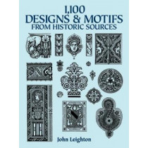 1100 Designs and Motifs from Historic Sources by John Leighton, 9780486287300