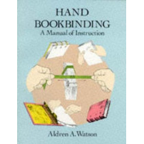 Hand Bookbinding: A Manual of Instruction by Aldren A. Watson, 9780486291574