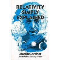 Relativity Simply Explained by Martin Gardner, 9780486293158