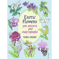 Exotic Flowers for Artists and Craftspeople by Yuko Green, 9780486295602