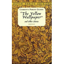 The Yellow Wallpaper by Charlotte Perkins Gilman, 9780486298573