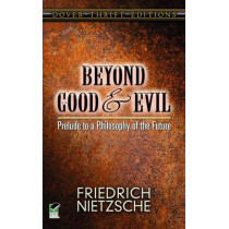 Beyond Good and Evil: Prelude to a Philosophy of the Future by Friedrich Nietzsche, 9780486298689