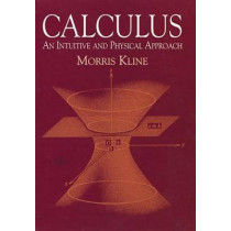 Calculus: An Intuitive and Physical Approach (Second Edition) by Morris Kline, 9780486404530