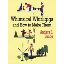 Whimsical Whirligigs and How to Make Them by Anders S. Lunde, 9780486412337