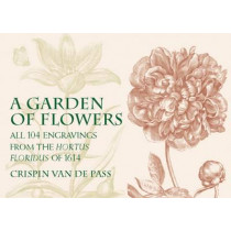 A Garden of Flowers: All 104 Engravings from the Hortus Floridus of 1614 by Crispijn van de Passe, 9780486423050