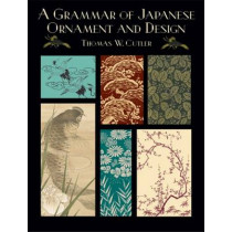 A Grammar of Japanese Ornament and Design by Thomas W. Cutler, 9780486429762