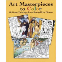 Art Masterpieces to Colour: 60 Great Paintings from Botticelli to Piccasso by Marty Noble, 9780486433813