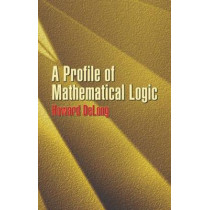 A Profile of Mathematical Logic by Howard Delong, 9780486434759