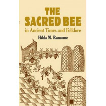 The Sacred Bee in Ancient Times and Folklore by Hilda M. Ransome, 9780486434940