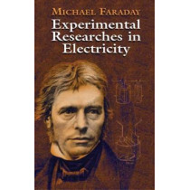 Experimental Researches in Electricity by Michael Faraday, 9780486435053