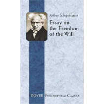 Essay on the Freedom of the Will by Arthur Schopenhauer, 9780486440118