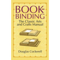 Bookbinding: The Classic Arts and Crafts Manual by Douglas Cockerell, 9780486440392