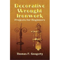 Decorative Wrought Ironwork Projects for Beginners by Thomas F. Googerty, 9780486443461