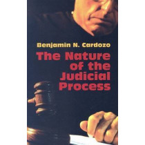 The Nature of the Judicial Process by Benjamin N. Cardozo, 9780486443867