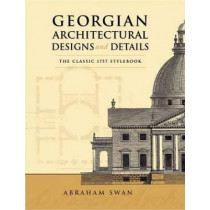 Georgian Architectural Designs and Details: The Classic 1757 Stylebook by Abraham Swan, 9780486443973