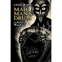 Mad Man's Drum: A Novel in Woodcuts by Lynd Ward, 9780486445007