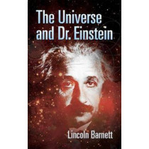 The Universe and Dr. Einstein by Lincoln Barnett, 9780486445199