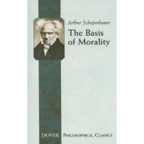 The Basis of Morality by Arthur Schopenhauer, 9780486446530