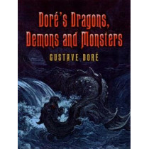Dore's Dragons, Demons and Monsters by Gustave Dore, 9780486448893