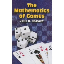The Mathematics of Games by John D. Beasley, 9780486449760