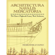 Architectura Navalis Mercatoria: The Classic of Eighteenth-Century Naval Architecture by F. H. af Chapman, 9780486451558