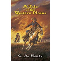 A Tale of the Western Plains by G. A. Henty, 9780486452616