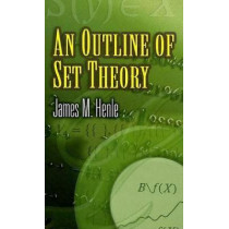 An Outline of Set Theory by James M. Henle, 9780486453378