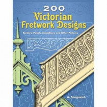 200 Victorian Fretwork Designs: Borders, Panels, Medallions and Other Patterns by A. Sanguineti, 9780486453422