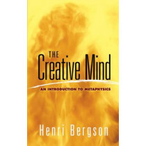 The Creative Mind: An Introduction to Metaphysics by Henri Bergson, 9780486454399