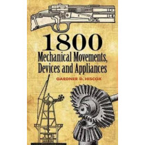 1800 Mechanical Movements, Devices and Appliances by Gardner Dexter Hiscox, 9780486457437