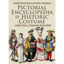 Pictorial Encyclopedia of Historic Costume: 1, 200 Full-color Figures by Albert Kretschmer, 9780486461427