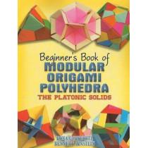 Beginner's Book of Modular Origami Polyhedra: The Platonic Solids by Rona Gurkewitz, 9780486461724