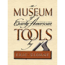 Museum of Early American Tools by Eric Sloane, 9780486463032