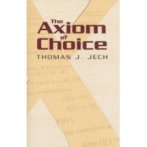 The Axiom of Choice by Thomas J. Jech, 9780486466248