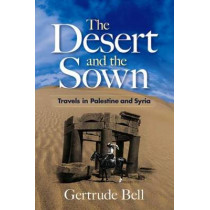 The Desert and the Sown: Travels in Palestine and Syria by Gertrude Bell, 9780486468761