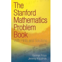 The Stanford Mathematics Problem Book: With Hints and Solutions by George Polya, 9780486469249