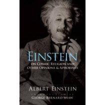 Einstein on Cosmic Religion and Other Opinions and Aphorisms by Albert Einstein, 9780486470108